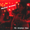 Mr. Airplane Man - Shakin Around 10