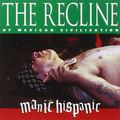 Manic Hispanic - The Recline Of Mexican Civilization -...
