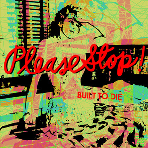 Please Stop - Built To Die - 7