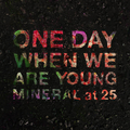 Mineral - One Day When We Are Young - 10+buch