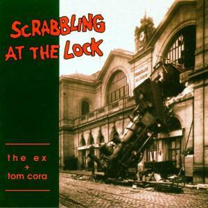 Ex, The & Tom Cora - Scrabbling at the Lock