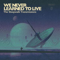 We Never Learned To Live - The Sleepwalk Transmissions...
