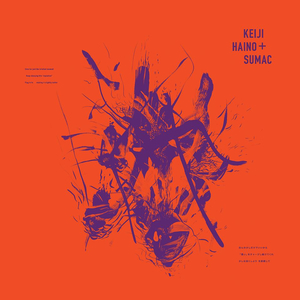 Sumac & Keiji Haino - Even For Just The Briefest Moment Keep Charging This Expiation Plug In To Make It Slightly Better