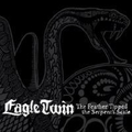 Eagle Twin - The Feather Tipped the Serpents Scale...