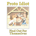 Proto Idiot - Find Out For Themselves - lp