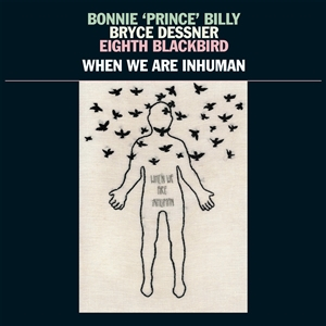 Bonnie Prince Billy, Bryce Dessner, Eighth Blackbird - When We Are Inhuman - 2xlp