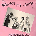Adrenalin O.D. - The Wacky Hi-Jinks Of.... lp
