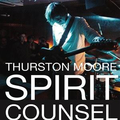 Thurston Moore - Spirit Counsel - 3xcd